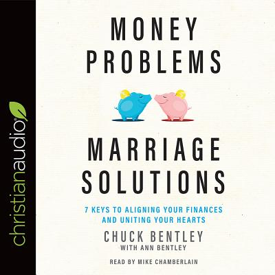 Money Problems, Marriage Solutions: 7 Keys to Aligning Your Finances and Uniting Your Hearts, Bentley, Chuck; Bentley, Ann