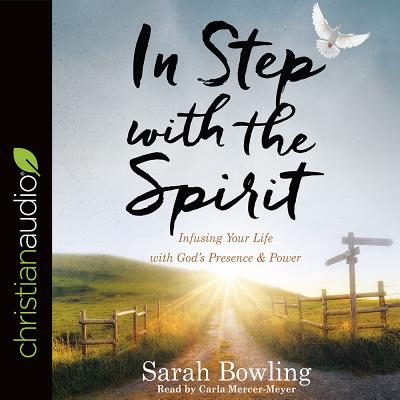 Image for In Step with the Spirit: Infusing Your Life with God's Presence and Power