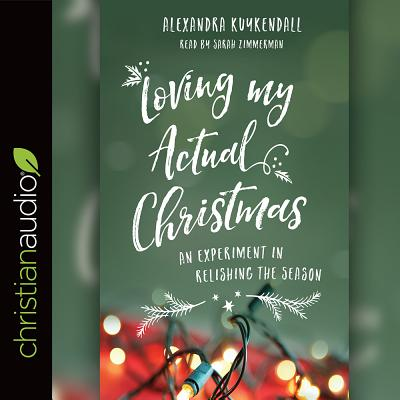 Image for Loving My Actual Christmas: An Experiment in Relishing the Season