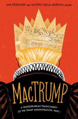 Image for MacTrump: A Shakespearean Tragicomedy of the Trump Administration, Part I