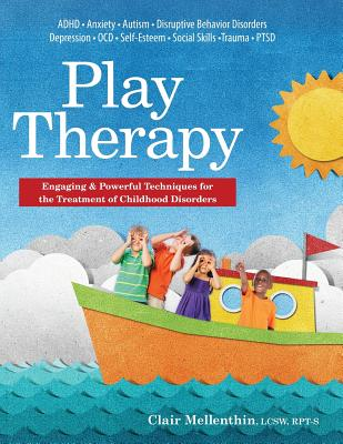 Image for Play Therapy: Engaging & Powerful Techniques for the Treatment of Childhood Disorders