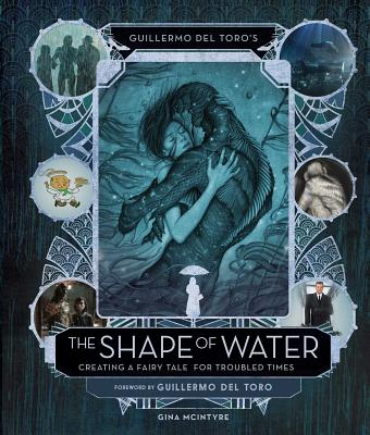 Guillermo del Toro's The Shape of Water: Creating a Fairy Tale for Troubled Times, McIntyre, Gina