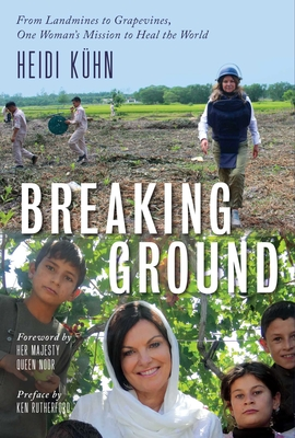 Image for BREAKING GROUND: FROM LANDMINES TO GRAPEVINES, ONE WOMAN'S MISSION TO HEAL THE WORLD