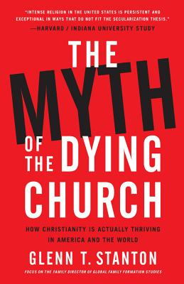 Image for The Myth of the Dying Church: How Christianity Is Actually Thriving in America and the World