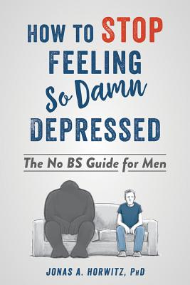 Image for How to Stop Feeling So Damn Depressed: The No BS Guide for Men