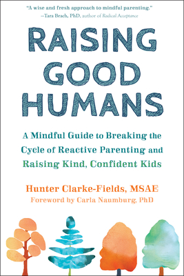 Image for Raising Good Humans: A Mindful Guide to Breaking the Cycle of Reactive Parenting and Raising Kind, Confident Kids