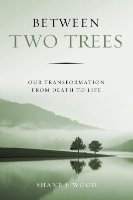 Image for Between Two Trees: Our Transformation from Death to Life