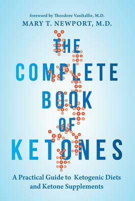 Image for The Complete Book of Ketones: A Practical Guide to Ketogenic Diets and Ketone Supplements