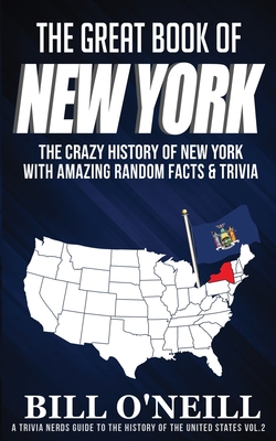 Image for The Great Book of New York: The Crazy History of New York with Amazing Random Facts & Trivia (A Trivia Nerds Guide to the History of the United States) (Volume 2)