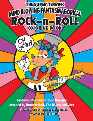Image for THE SUPER TERRIFIC MIND BLOWING FANTASMAGORICIAL ROCK-n-ROLL COLORING BOOK: A Coloring Book for Music Enthusiasts