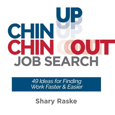 Image for Chin Up Chin Out Job Search: 49 Ideas for Finding Work Faster and Easier