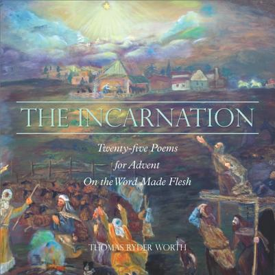 Image for The Incarnation: Twenty-five Poems for Advent on the Word Made Flesh