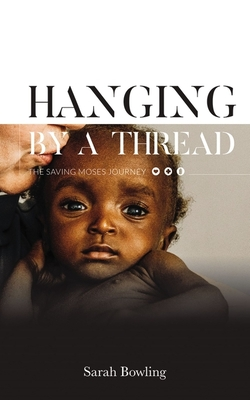Image for Hanging by a Thread: The Saving Moses Journey