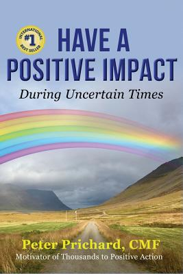 Image for Have a Positive Impact: During Uncertain Times
