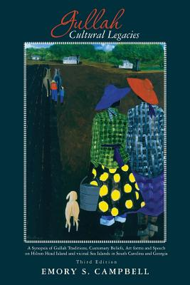 Image for Gullah Cultural Legacies:: A Synopsis of Gullah Traditions, Customary Beliefs, Art forms and Speech on Hilton Head Island and vicinal Sea Islands in South Carolina
