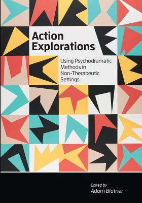 Image for Action Explorations: Using Psychodramatic Methods in Non-Therapeutic Settings