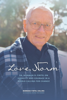 Image for LOVE, NORM: DR. NORMAN D. FINTEL ON EQUALITY AND COURAGE IN A WORLD CALLING FOR CHANGE