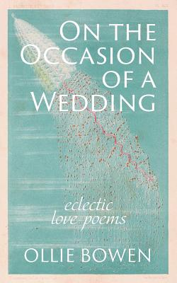 Image for ON THE OCCASION OF A WEDDING: ECLECTIC LOVE POEMS