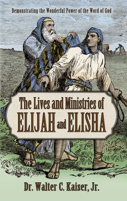 Image for Lives and Ministries of Elijah and Elisha: Demonstrating the Wonderful Power of the Word of God