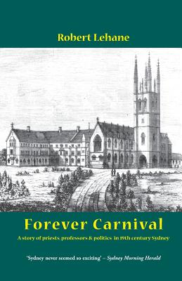 Image for Forever Carnival: A Story of Priests, Professors and Politics in 19th Century Sydney