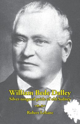 Image for William Bede Dalley: Silver-Tongued Pride of Old Sydney