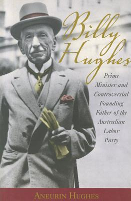Image for Billy Hughes: Prime Minister and Controversial Founding Father of the Australian Labor Party