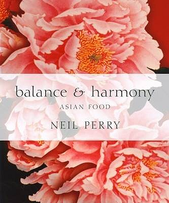 Balance and Harmony: Asian Food, Neil Perry