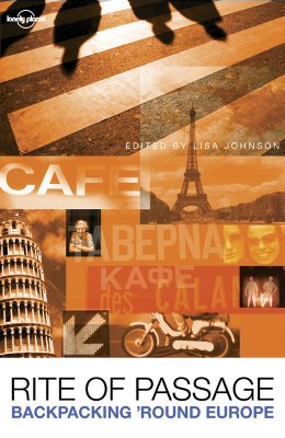 Rite of Passage: Tales of Backpacking 'Round Europe, Lonely Planet; Editor-Lisa Johnson