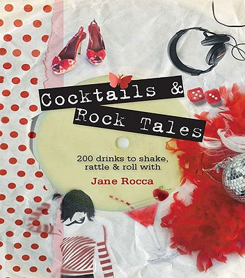 Image for Cocktails and Rock Tales :  200 Drinks to shake, Rattle & Roll with