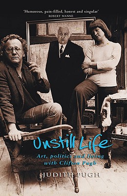 Image for Unstill Life: Art, Politics and Living with Clifton Pugh