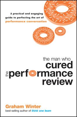 Image for The Man Who Cured the Performance Review: A Practical and Engaging Guide to Perfecting the Art of Performance Conversation