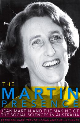 Image for The Martin Presence: Jean Martin and the Making of the Social Sciences in Australia