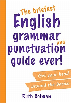 Image for Briefest English Grammar and Punctuation Guide Ever!