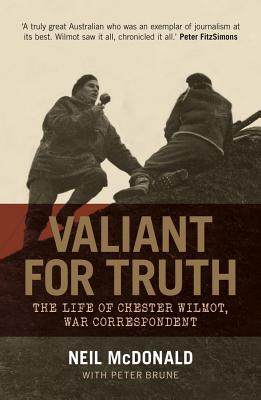 Image for Valiant For Truth: The Life of Chester Wilmot, War Correspondent