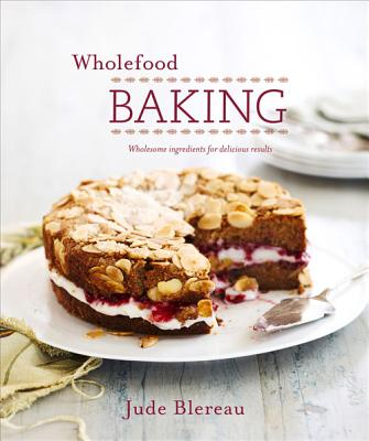 Image for Wholefood Baking: Wholesome Ingredients for Delicious Results