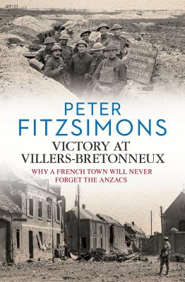 Image for Victory at Villers-Bretonneux: Why a French Town Will Never Forget the Anzacs
