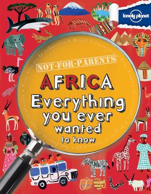 Not For Parents Africa: Everything You Ever Wanted to Know (Lonely Planet Kids), Lonely Planet Kids