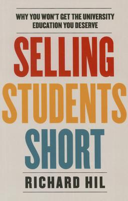 Image for Selling Students Short: Why You Won't Get the University Education You Deserve
