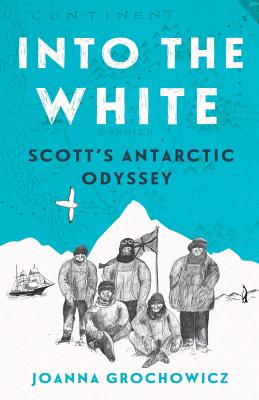 Image for INTO THE WHITE: SCOTT'S ANTARCTIC ODYSSEY
