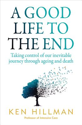 Image for A Good Life to the End : Taking Control of our Inevitable Journey Through ageing and Death