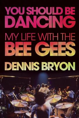 You Should Be Dancing: My Life with the Bee Gees, Bryon, Dennis