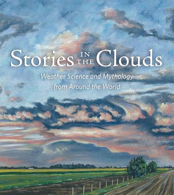 Stories in the Clouds: Weather Science and Mythology from Around the World (Dot to Dot in the Sky), Joan Galat
