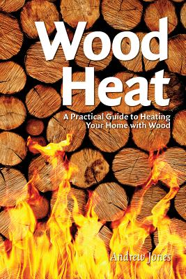 Image for Wood Heat: A Practical Guide to Heating Your Home with Wood