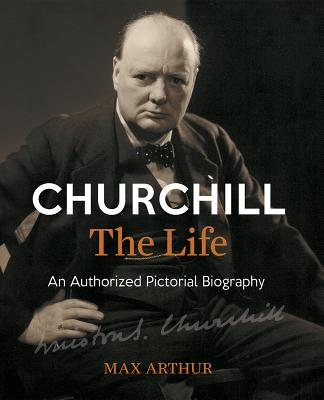 Image for Churchill The Life: An Authorized Pictorial Biography