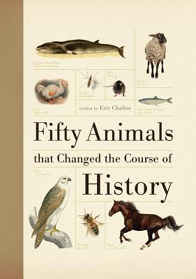 Fifty Animals that Changed the Course of History (Fifty Things That Changed the Course of History), Eric Chaline