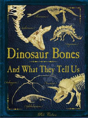 Dinosaur Bones: And What They Tell Us, Rob Colson