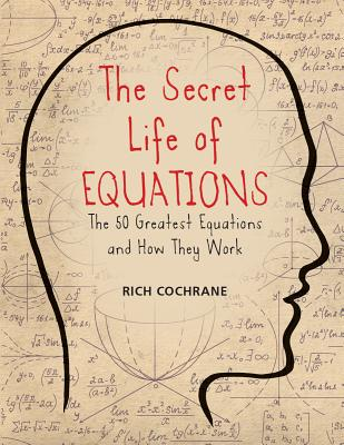 Image for The Secret Life of Equations: The 50 Greatest Equations and How They Work