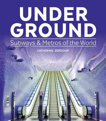 Image for Under Ground: Subways and Metros of the World