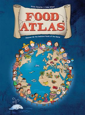Food Atlas: Discover All the Delicious Foods of the World, Giulia Malerba