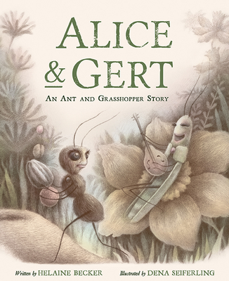 Image for ALICE AND GERT: AN ANT AND GRASSHOPPER STORY